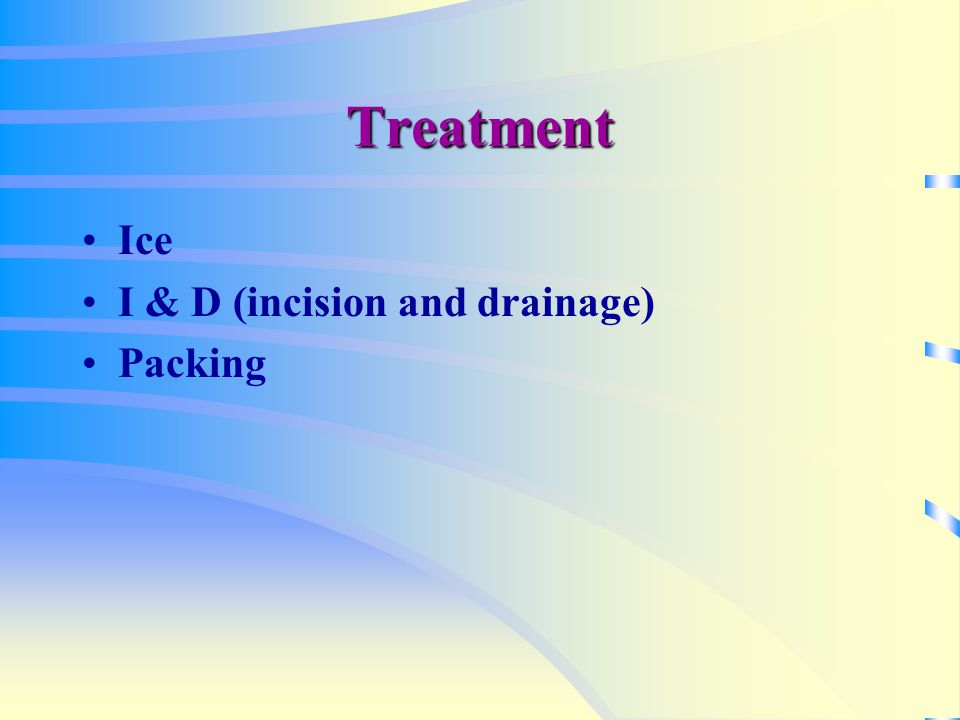 Treatment Ice I & D (incision and drainage) Packing
