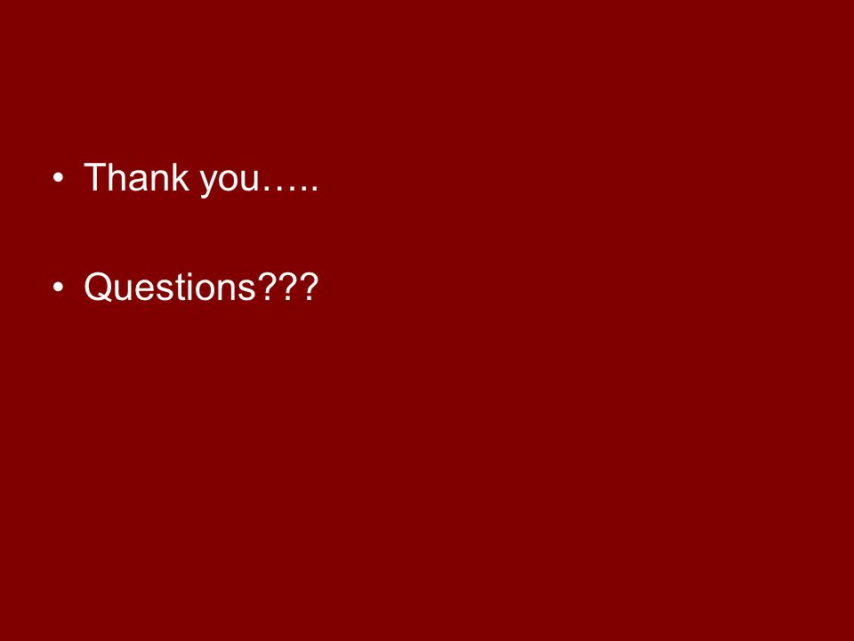 Thank you….. Questions???