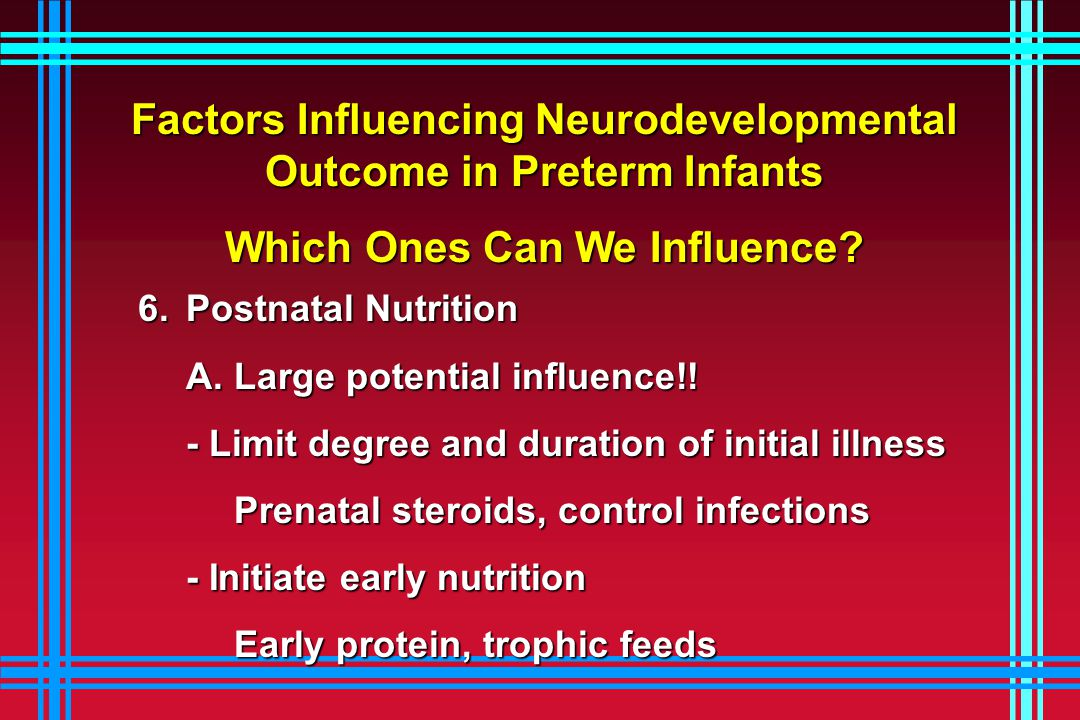 Factors Influencing Neurodevelopmental Outcome in Preterm Infants Which Ones Can We Influence.