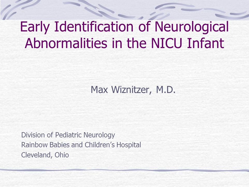 Common Problems in the NICU Prematurity IVH=Intraventricular Hemorrhage PVL=Perventricular Leukomalacia Neonatal encephalopathy Hypoxic-Ischemic Infarction Seizures