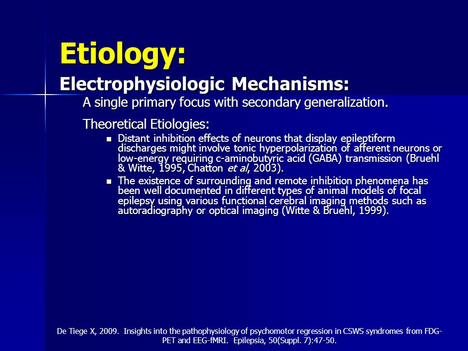 Etiology: Electrophysiologic Mechanisms: A single primary focus with secondary generalization.