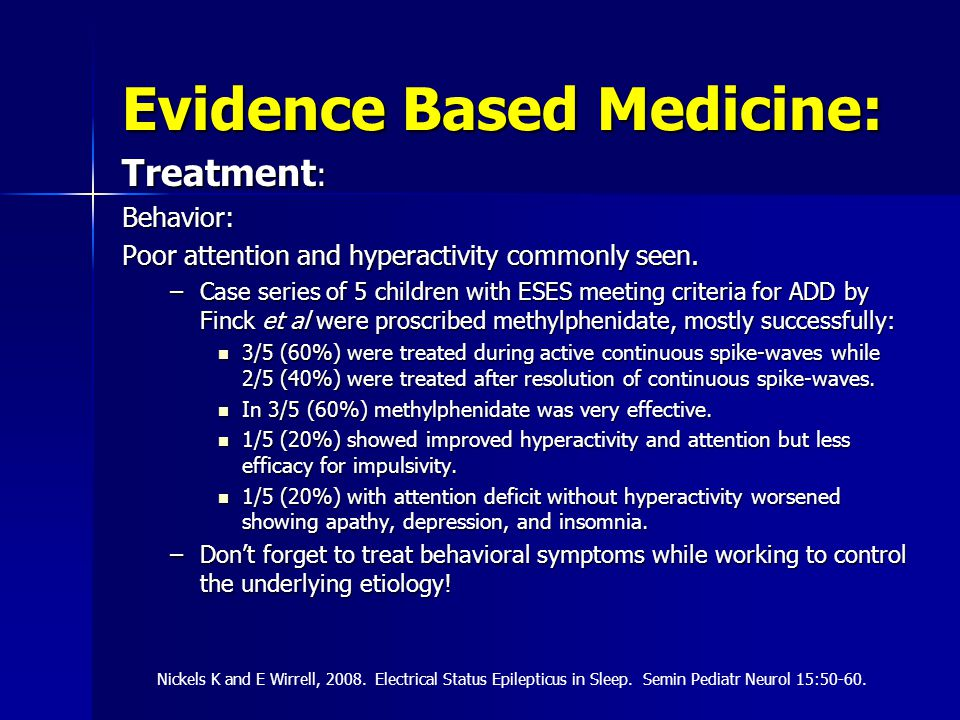 Evidence Based Medicine: Treatment : Behavior: Poor attention and hyperactivity commonly seen.