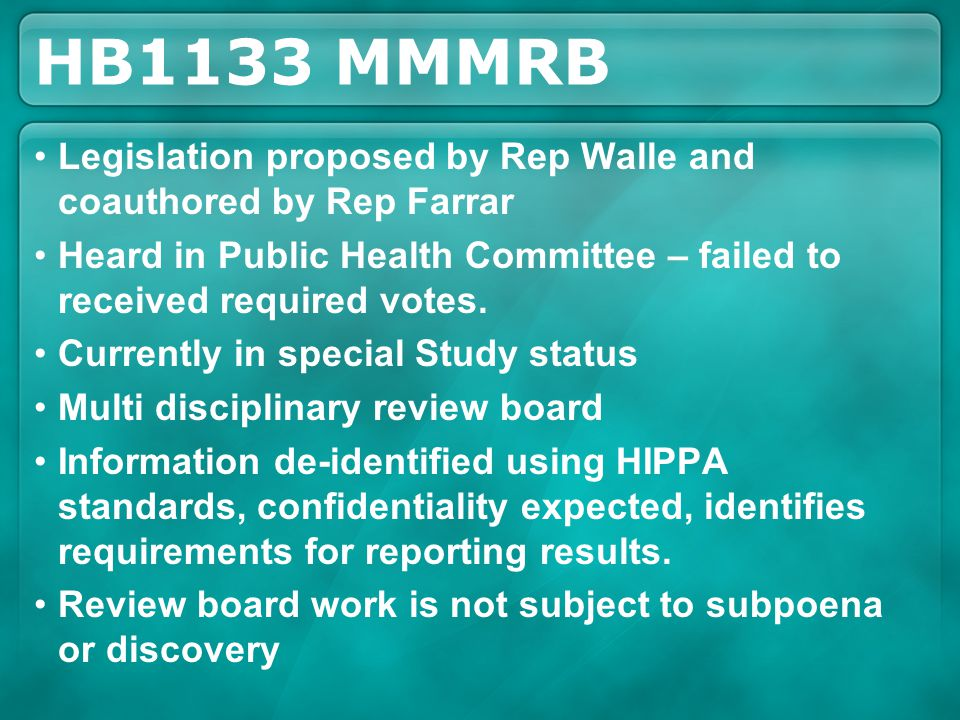 HB1133 MMMRB Legislation proposed by Rep Walle and coauthored by Rep Farrar Heard in Public Health Committee – failed to received required votes. Curr