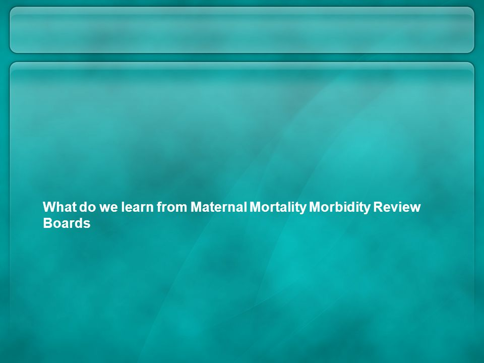 What do we learn from Maternal Mortality Morbidity Review Boards