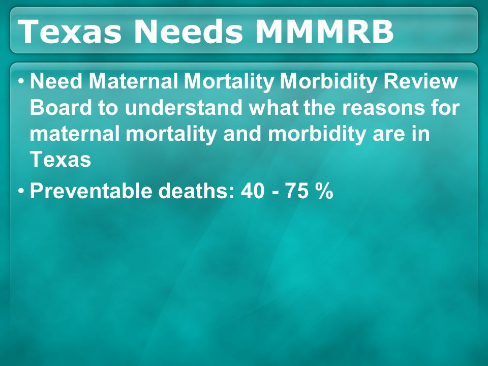Texas Needs MMMRB Need Maternal Mortality Morbidity Review Board to understand what the reasons for maternal mortality and morbidity are in Texas Prev