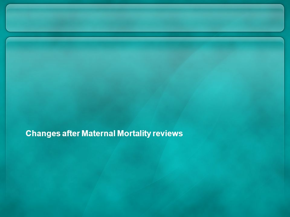Changes after Maternal Mortality reviews