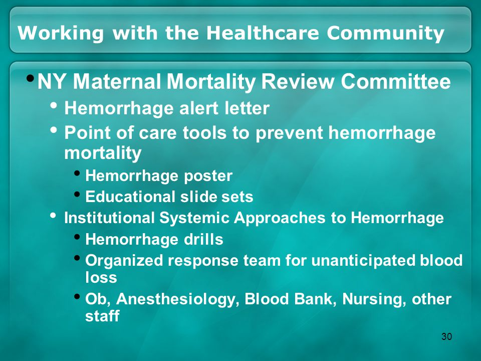 Working with the Healthcare Community NY Maternal Mortality Review Committee Hemorrhage alert letter Point of care tools to prevent hemorrhage mortali