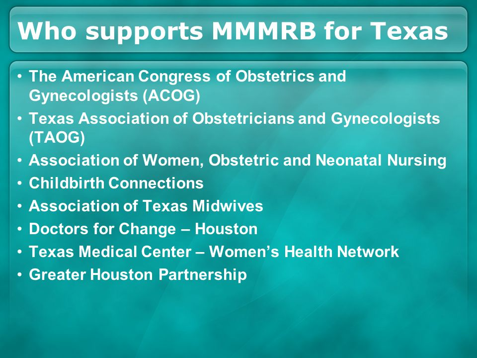 Who supports MMMRB for Texas The American Congress of Obstetrics and Gynecologists (ACOG) Texas Association of Obstetricians and Gynecologists (TAOG)