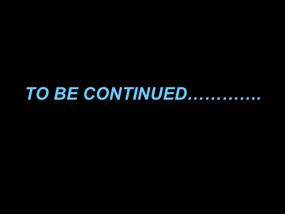 TO BE CONTINUED………….