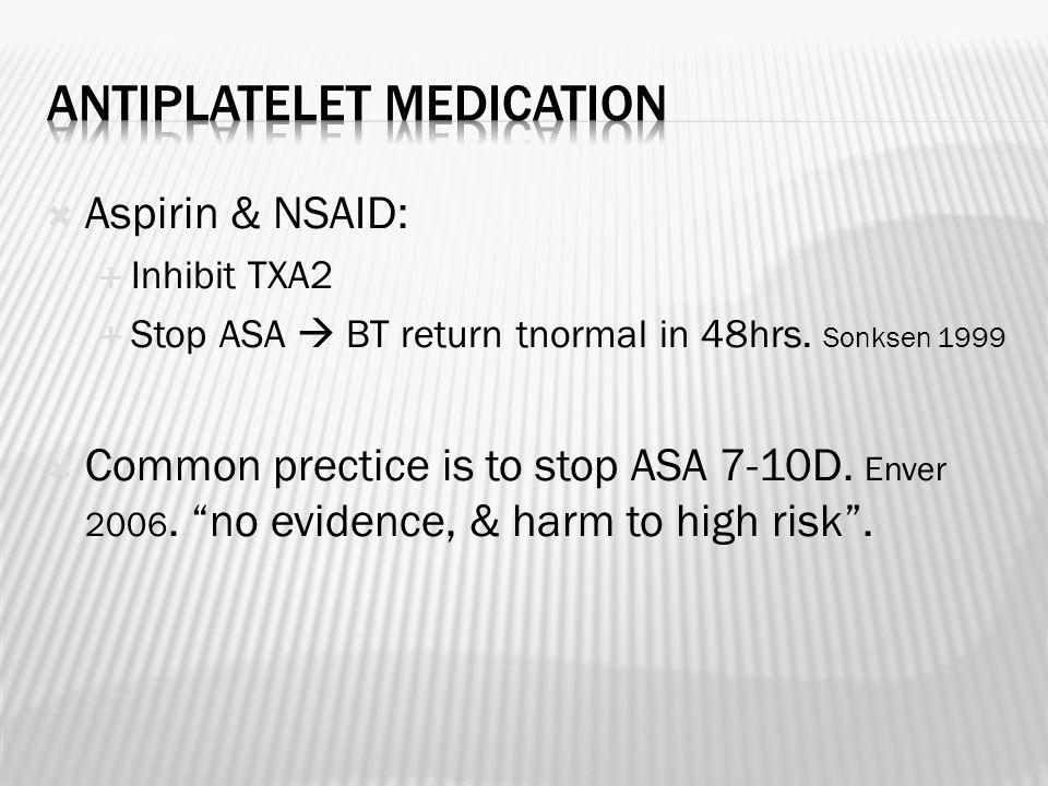  Aspirin & NSAID:  Inhibit TXA2  Stop ASA  BT return tnormal in 48hrs.