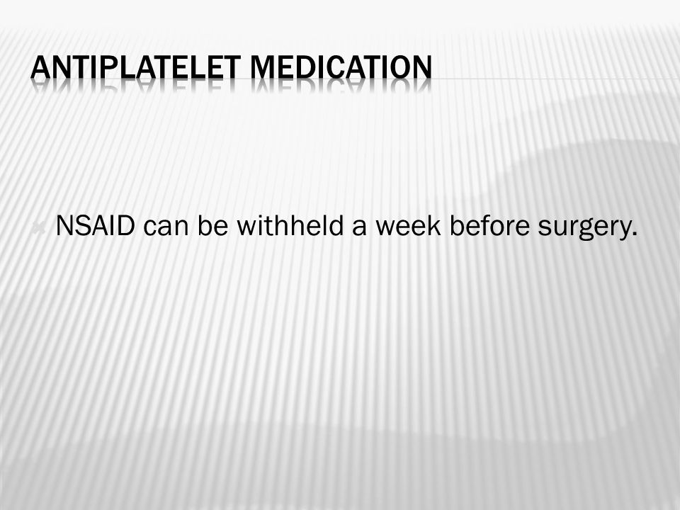  NSAID can be withheld a week before surgery.