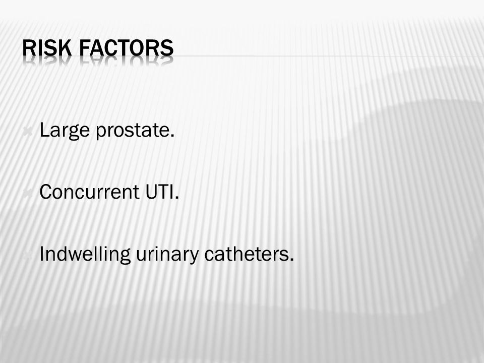  Large prostate.  Concurrent UTI.  Indwelling urinary catheters.