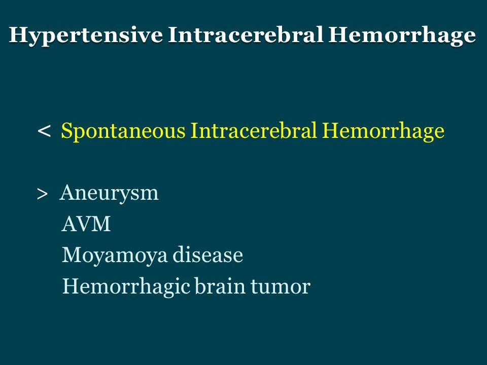 < Spontaneous Intracerebral Hemorrhage > Aneurysm AVM Moyamoya disease Hemorrhagic brain tumor Hypertensive Intracerebral Hemorrhage Hypertensive Intr