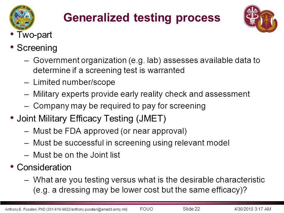 Anthony E. Pusateri, PhD (301-619-9822/anthony.pusateri@amedd.army.mil) FOUO 4/30/2015 3:17 AM Slide 22 Generalized testing process Two-part Screening