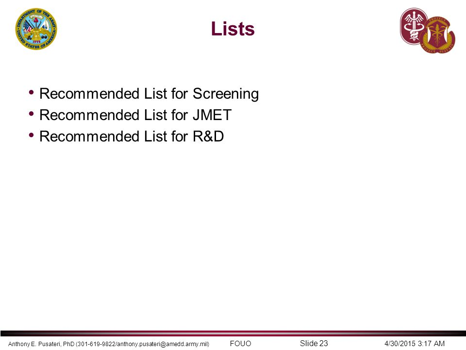 Anthony E. Pusateri, PhD (301-619-9822/anthony.pusateri@amedd.army.mil) FOUO 4/30/2015 3:17 AM Slide 23 Lists Recommended List for Screening Recommend