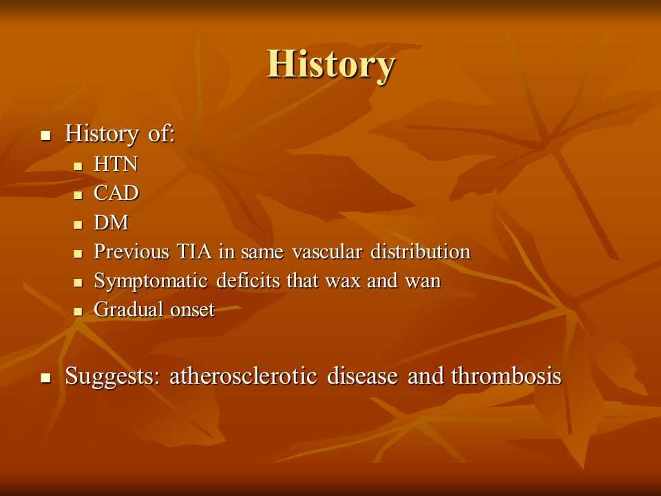 History History of: History of: HTN HTN CAD CAD DM DM Previous TIA in same vascular distribution Previous TIA in same vascular distribution Symptomati