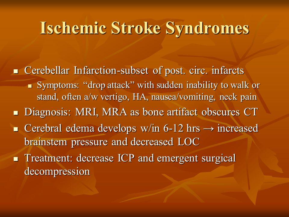 "Ischemic Stroke Syndromes Cerebellar Infarction-subset of post. circ. infarcts Cerebellar Infarction-subset of post. circ. infarcts Symptoms: ""drop at"