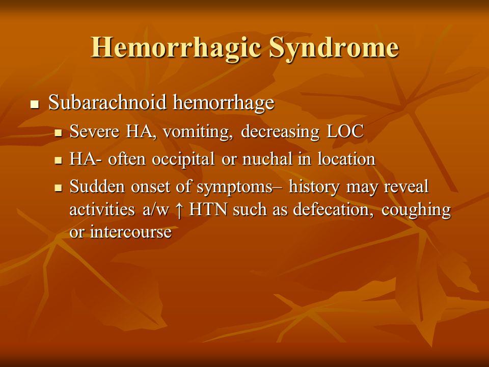 Hemorrhagic Syndrome Subarachnoid hemorrhage Subarachnoid hemorrhage Severe HA, vomiting, decreasing LOC Severe HA, vomiting, decreasing LOC HA- often