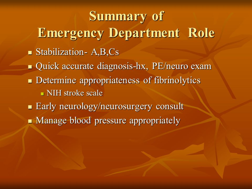 Summary of Emergency Department Role Stabilization- A,B,Cs Stabilization- A,B,Cs Quick accurate diagnosis-hx, PE/neuro exam Quick accurate diagnosis-h