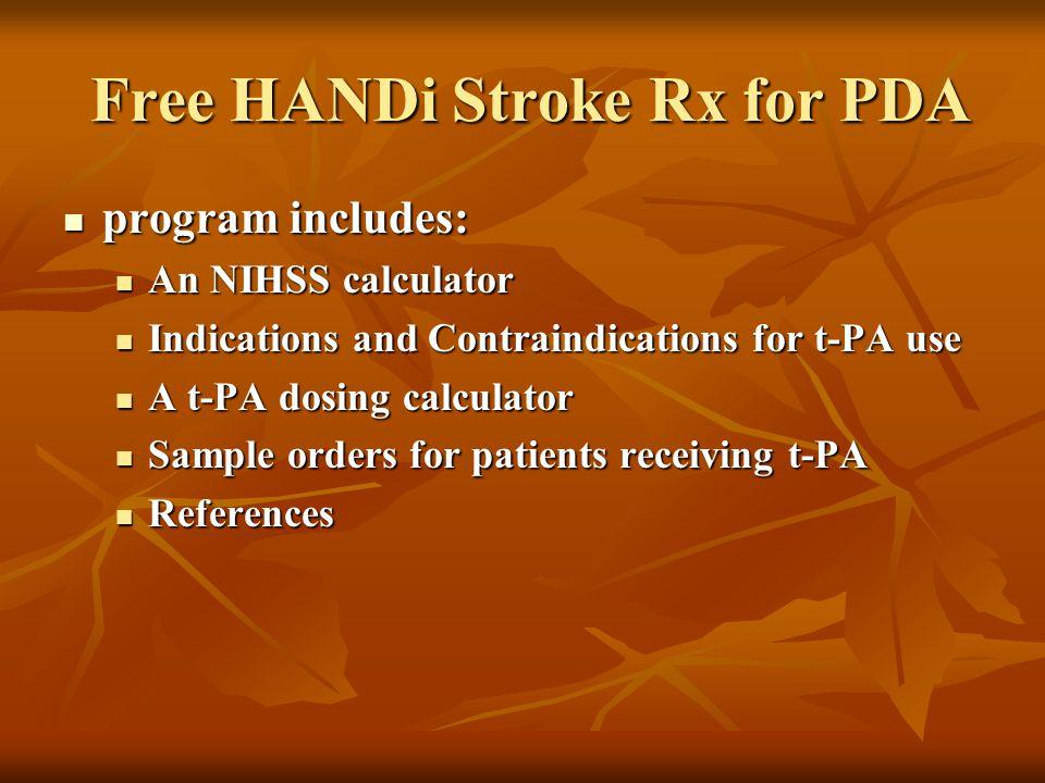 Free HANDi Stroke Rx for PDA Free HANDi Stroke Rx for PDA program includes: program includes: An NIHSS calculator An NIHSS calculator Indications and