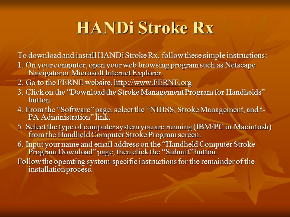 HANDi Stroke Rx To download and install HANDi Stroke Rx, follow these simple instructions: 1. On your computer, open your web browsing program such as