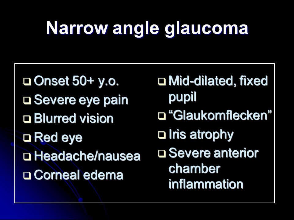 Narrow angle glaucoma  Onset 50+ y.o.