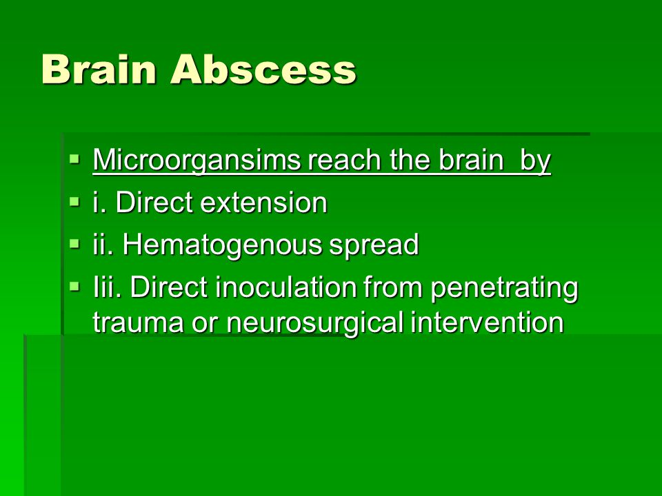 Brain Abscess  Younger patients affected (<40 years)  Presence of predisposing condition in 80% of cases  Immunocompromised states from AIDS and immunosuppressive drugs in organ transplant recipents