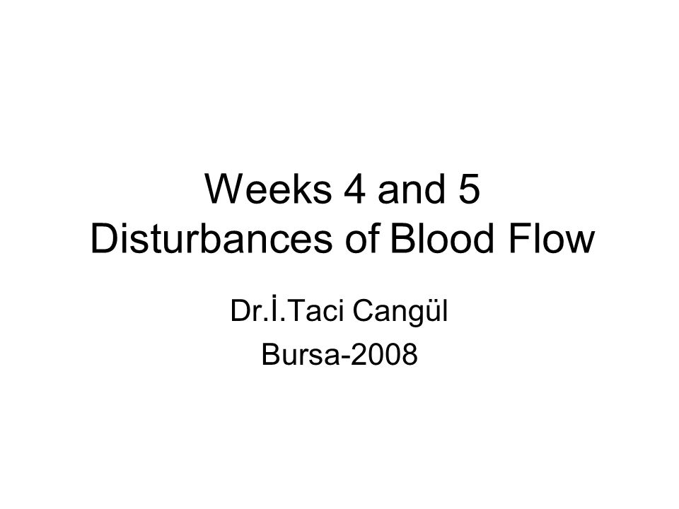 Weeks 4 and 5 Disturbances of Blood Flow Dr.İ.Taci Cangül Bursa-2008