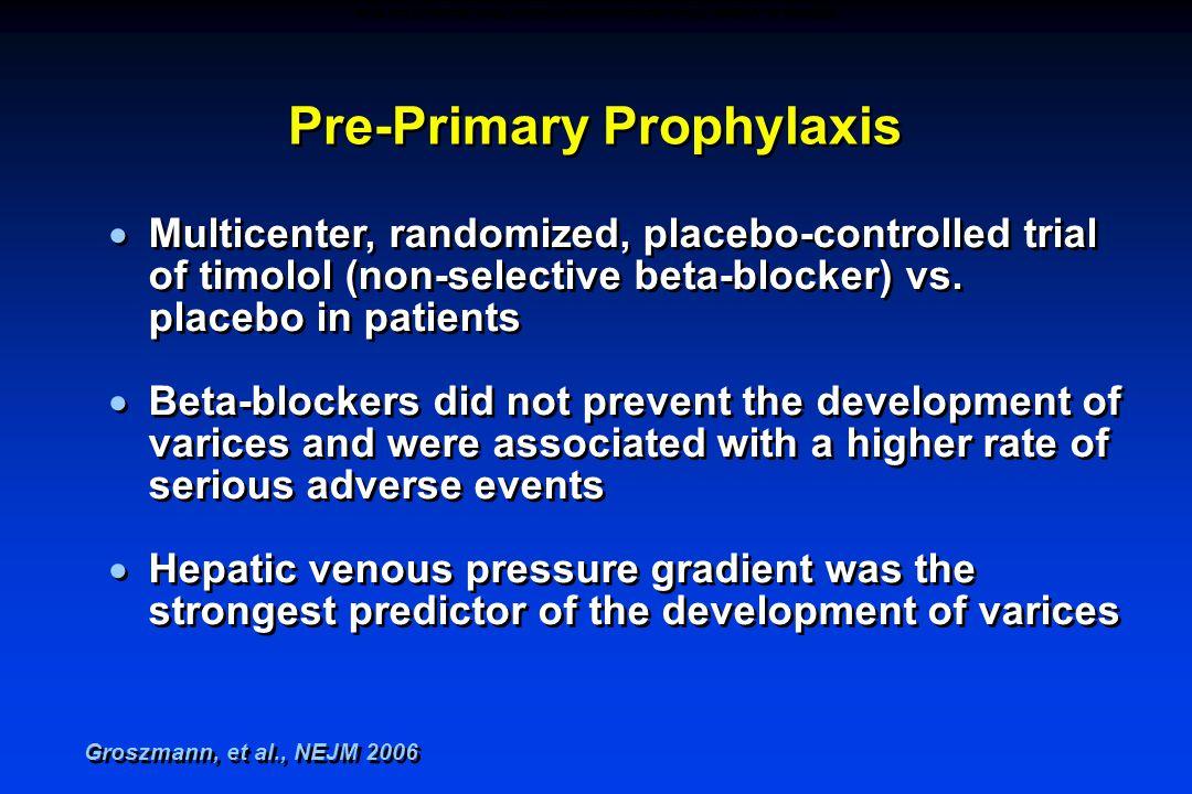 Pre-Primary Prophylaxis  Multicenter, randomized, placebo-controlled trial of timolol (non-selective beta-blocker) vs.