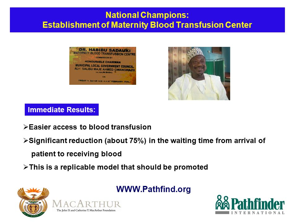 National Champions: Establishment of Maternity Blood Transfusion Center  Easier access to blood transfusion  Significant reduction (about 75%) in th