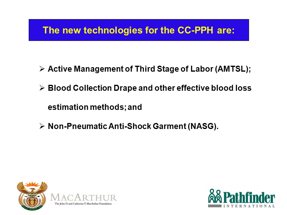 The new technologies for the CC-PPH are:  Active Management of Third Stage of Labor (AMTSL);  Blood Collection Drape and other effective blood loss