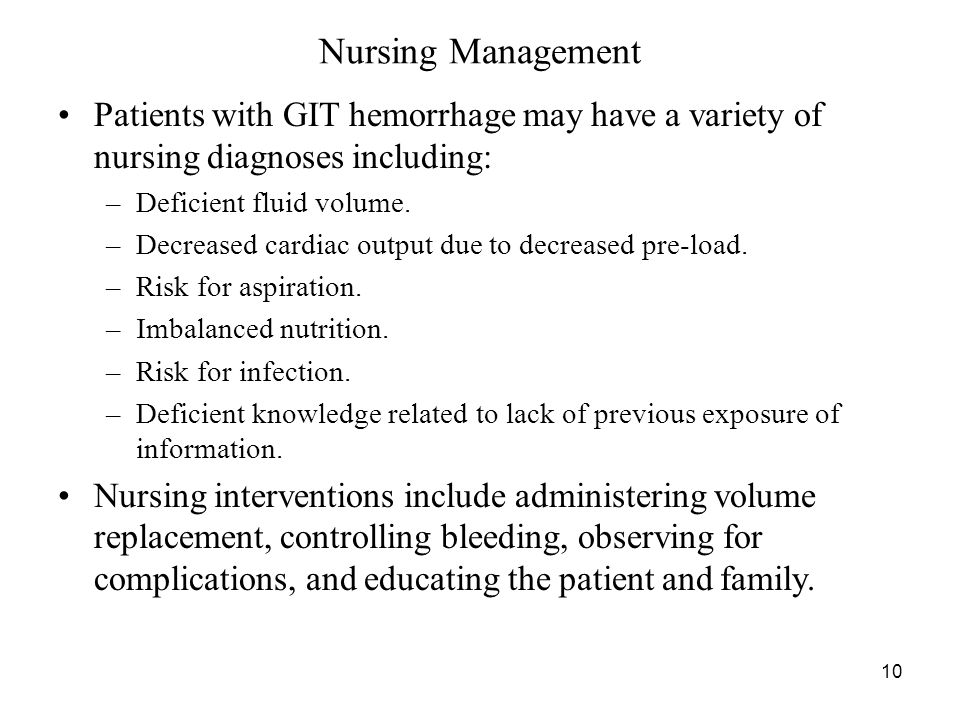 10 Nursing Management Patients with GIT hemorrhage may have a variety of nursing diagnoses including: –Deficient fluid volume.