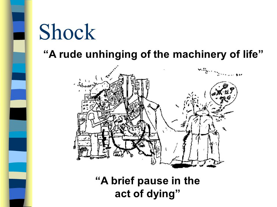 Shock A rude unhinging of the machinery of life A brief pause in the act of dying