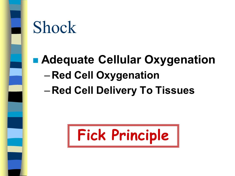 Shock n Adequate Cellular Oxygenation –Red Cell Oxygenation –Red Cell Delivery To Tissues Fick Principle
