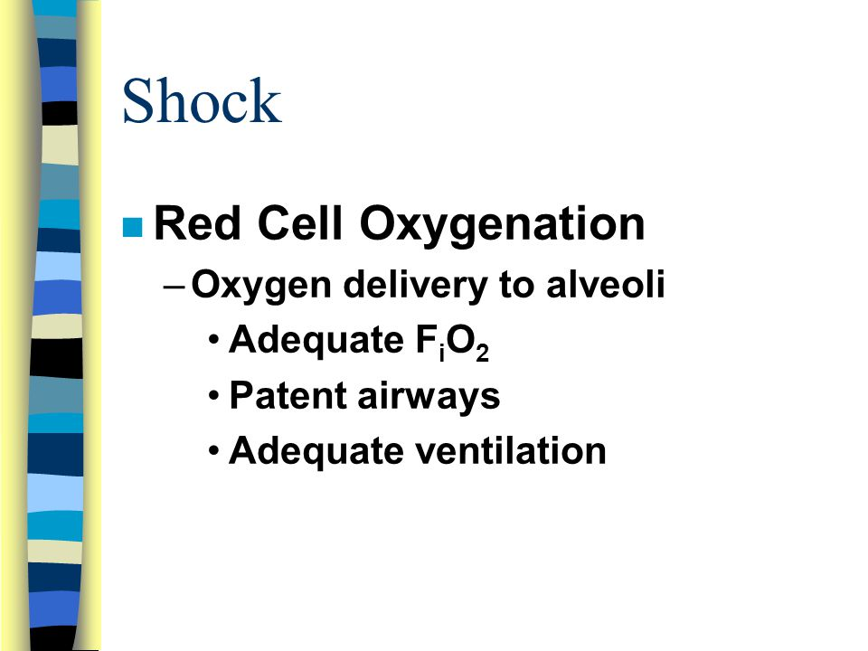 Shock n Red Cell Oxygenation –Oxygen delivery to alveoli Adequate F i O 2 Patent airways Adequate ventilation