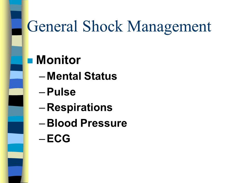 General Shock Management n Monitor –Mental Status –Pulse –Respirations –Blood Pressure –ECG
