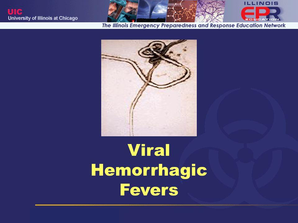 Viral Hemorrhagic Fevers Clinical Presentation Initial: –High grade fever, headache, myalgias, fatigue, abdominal pain Advanced disease: –Bleeding –Maculopapular rash –Exudative Pharyngitis (Lassa) –Meningoencephalitis –Jaundice