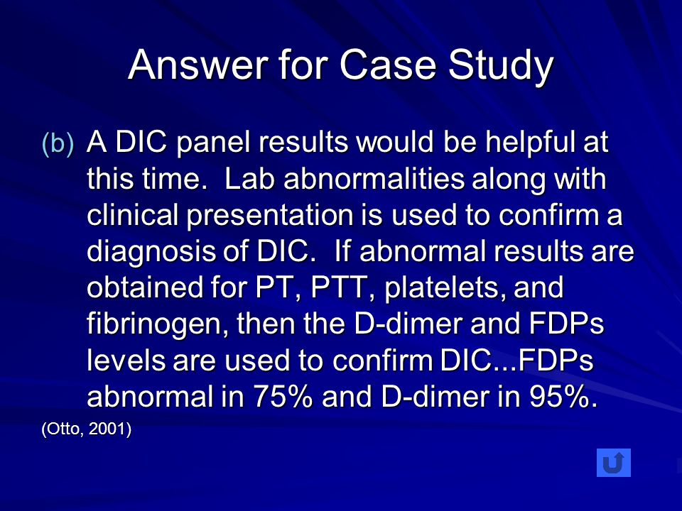 Answer for Case Study (b) A DIC panel results would be helpful at this time.
