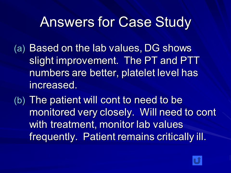 Answers for Case Study (a) Based on the lab values, DG shows slight improvement.
