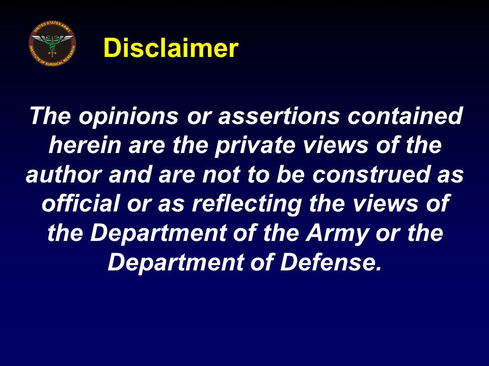 Disclaimer The opinions or assertions contained herein are the private views of the author and are not to be construed as official or as reflecting th