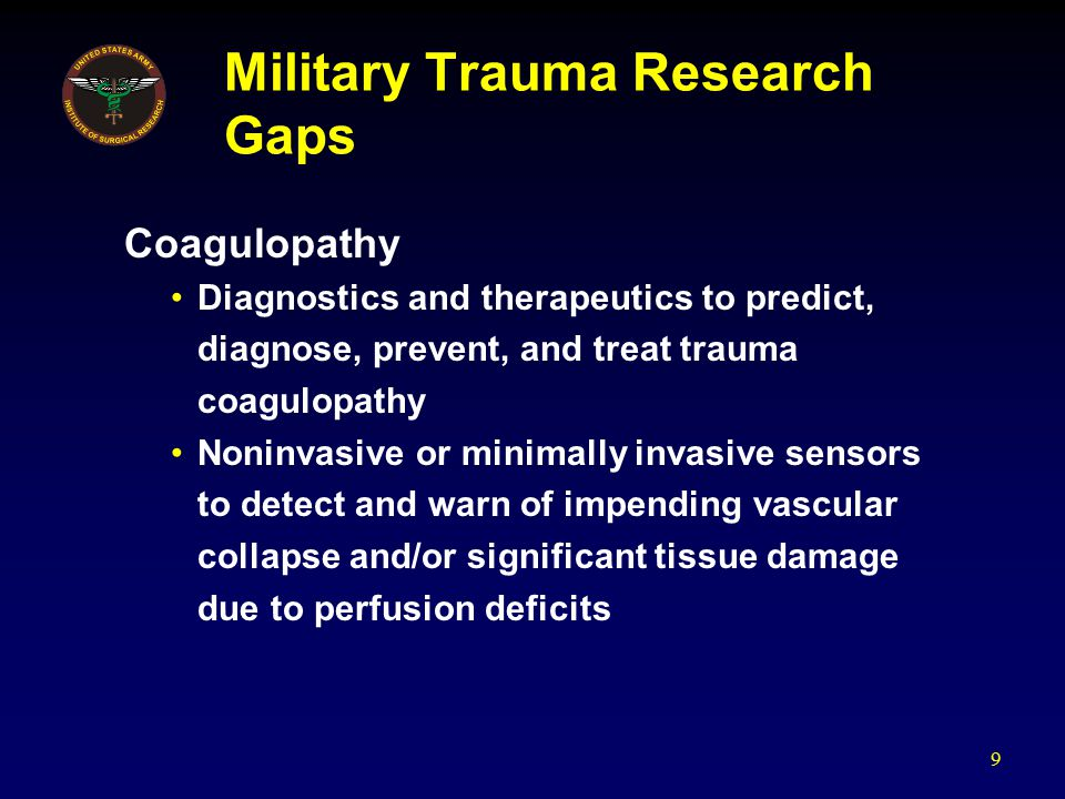 Military Trauma Research Gaps Coagulopathy Diagnostics and therapeutics to predict, diagnose, prevent, and treat trauma coagulopathy Noninvasive or mi