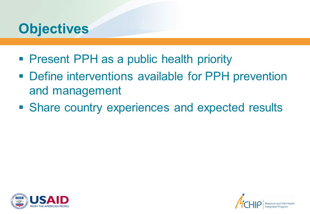 Expected Results  Improved policy environment to support evidence- based practices (AMTSL)  Increased uterotonic coverage especially in areas with low levels of skilled birth attendance  Increased skilled attendance at birth  Decreased PPH cases  Reduced maternal and neonatal mortality  Increased awareness about danger signs