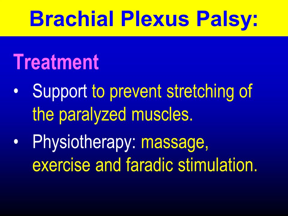 Treatment Support to prevent stretching of the paralyzed muscles.