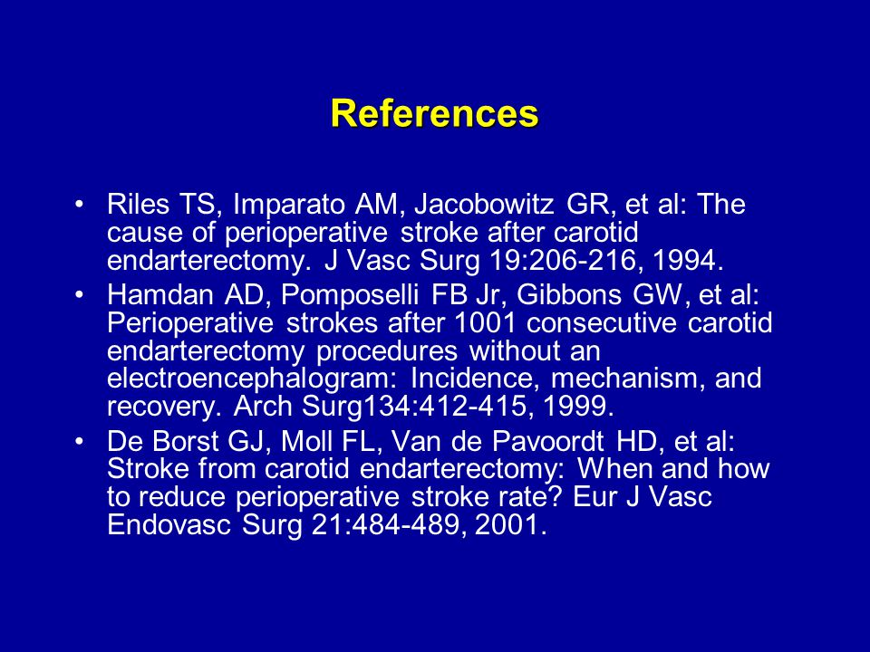 References Riles TS, Imparato AM, Jacobowitz GR, et al: The cause of perioperative stroke after carotid endarterectomy.