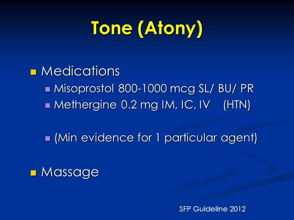 Tone (Atony) Medications Medications Misoprostol 800-1000 mcg SL/ BU/ PR Misoprostol 800-1000 mcg SL/ BU/ PR Methergine 0.2 mg IM, IC, IV (HTN) Mether