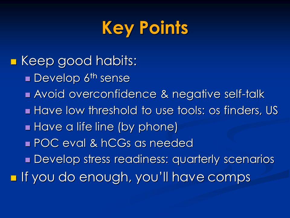 Key Points Keep good habits: Keep good habits: Develop 6 th sense Develop 6 th sense Avoid overconfidence & negative self-talk Avoid overconfidence &
