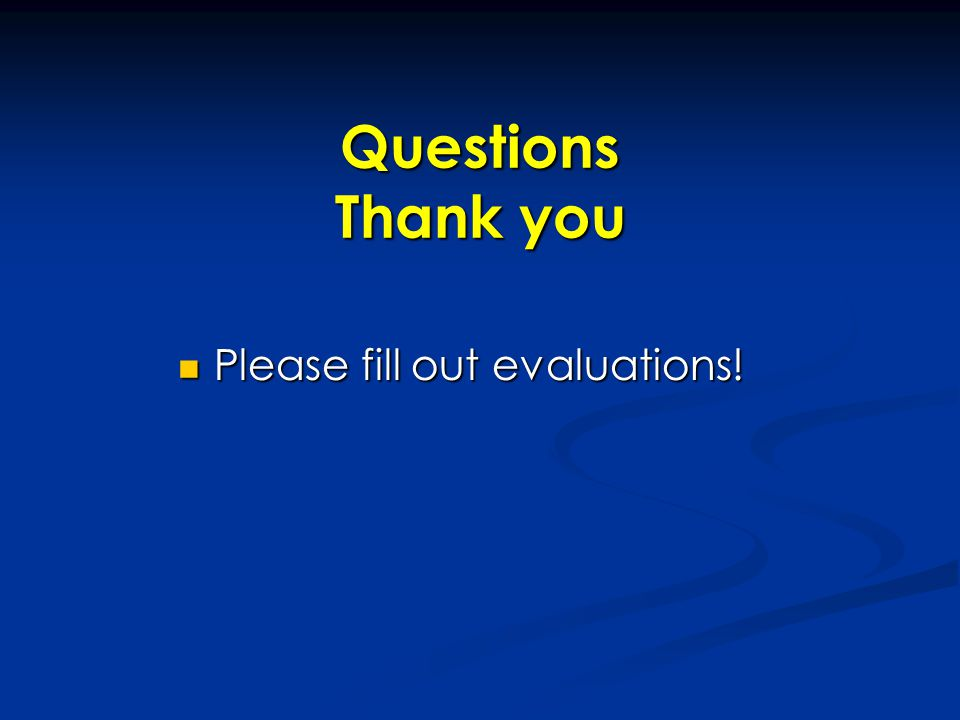 Questions Thank you Please fill out evaluations! Please fill out evaluations!
