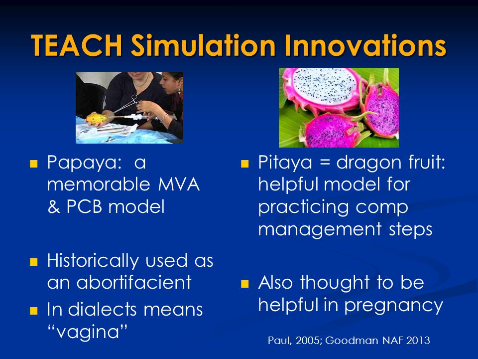 """TEACH Simulation Innovations Papaya: a memorable MVA & PCB model Historically used as an abortifacient In dialects means """"vagina"""" Pitaya = dragon frui"""
