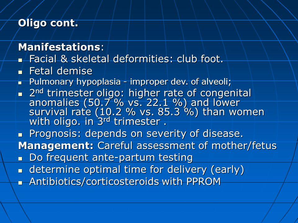 Oligo cont. Manifestations: Facial & skeletal deformities: club foot. Facial & skeletal deformities: club foot. Fetal demise Fetal demise Pulmonary hy
