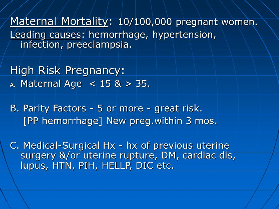 Maternal Mortality: 10/100,000 pregnant women. Leading causes: hemorrhage, hypertension, infection, preeclampsia. High Risk Pregnancy: A. Maternal Age